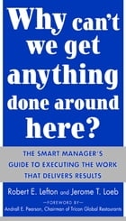 Why Can't We Get Anything Done Around Here?: The Smart Manager's Guide to Executing the Work That…