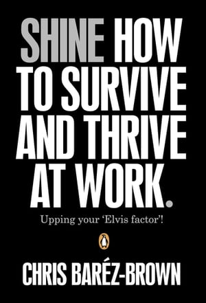 Shine How To Survive And Thrive At Work