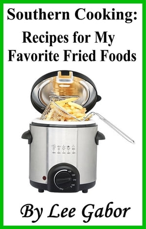 Southern Cooking: Recipes for My Favorite Fried Foods