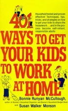 401 Ways to Get Your Kids to Work at Home: Household tested and proven effective! Techniques, tips…
