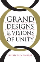 Grand Designs and Visions of Unity by Jeffrey Glen Giauque