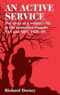 An Active Service: The Story of a Soldier's Life in the Grenadier Guards and SAS 1935-58