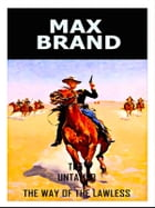 Max Brand - The Untamed - The Way Of The Lawless by Max Brand