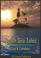 South Sea Tales [Full Classic Illustration]+[New Illustration]+[Free Audio Book Link]+[Active TOC] by Jack London