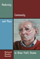 Modernity, Community, and Place in Brian Friel's Drama