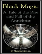 Black Magic: A Tale of the Rise and Fall of the Antichrist by Marjorie Bowen