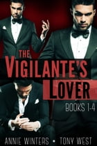 The Vigilante's Lover: The Original Series Complete Boxed Set by Annie Winters