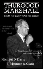 Thurgood Marshall: From His Early Years to Brown by Hunter R. Clark