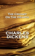 The Cricket On The Hearth, By Charles Dickens