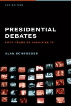 The Presidential Debates: Fifty Years of High Risk TV by Alan Schroeder