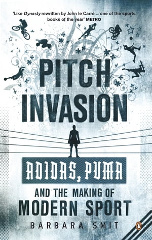 Pitch Invasion Adidas,  Puma and the Making of Modern Sport
