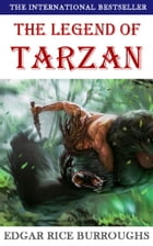 The Legend of Tarzan: The Complete Collection of Tarzan stories by Edgar Rice Burroughs (Book 1 – 4) by Edgar Rice Burroughs