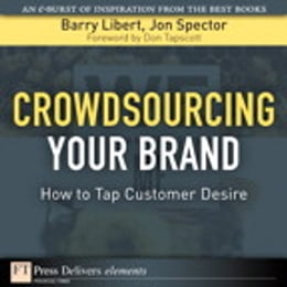 Book Crowdsourcing Your Brand: How to Tap Customer Desire by Barry Libert