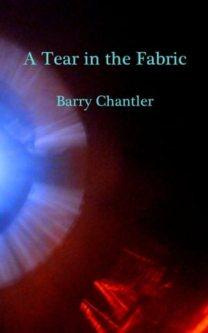 Tear in the Fabric by Barry Chantler