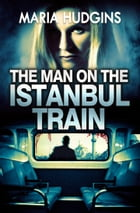 The Man on the Istanbul Train by Maria Hudgins