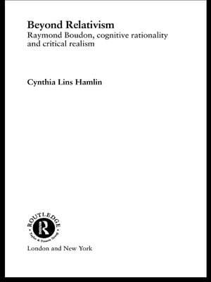 Beyond Relativism Raymond Boudon,  Cognitive Rationality and Critical Realism