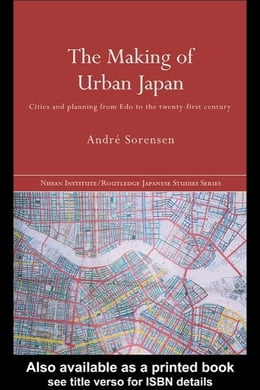 Book The Making of Urban Japan: Cities and Planning from EDO to the Twenty First Century by Sorensen, Andre