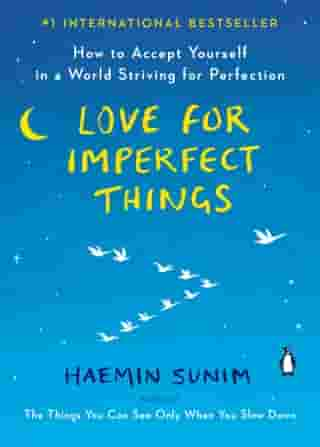 Love for Imperfect Things: How to Accept Yourself in a World Striving for Perfection de Haemin Sunim