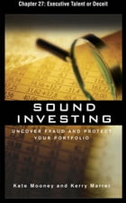 Sound Investing : Uncover Fraud and Protect Your Portfolio: Executive Talent or Deceit by Kate Mooney