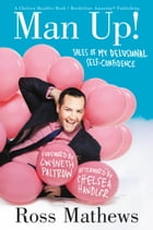 Man Up!: Tales of My Delusional Self-Confidence by Ross Mathews