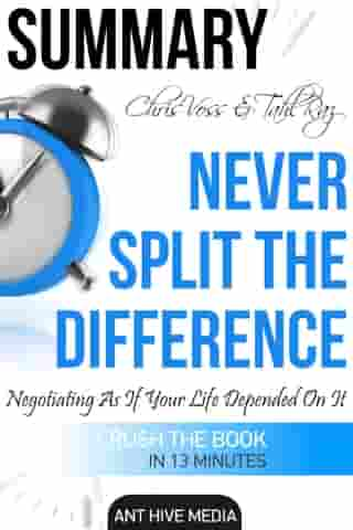 Chris Voss & Tahl Raz's Never Split The Difference: Negotiating As If Your Life Depended On It | Summary by Ant Hive Media