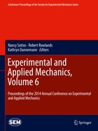 Experimental and Applied Mechanics, Volume 6: Proceedings of the 2014 Annual Conference on Experimental and Applied Mechanics by Nancy Sottos