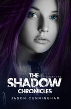 The Shadow Chronicles, Part 2 (Two-Book Collection: Society of Light, Falling Embers) by Jason Cunningham