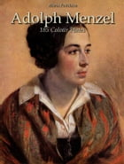 Adolph Menzel: 185 Colour Plates by Maria Peitcheva