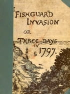 The Fishguard Invasion by the French in 1797 by M. E. James