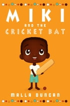Miki and the Cricket Bat by Malla Duncan