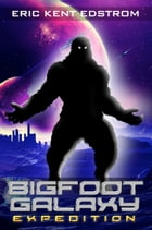 Bigfoot Galaxy: Expedition by Eric Kent Edstrom