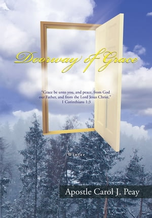 """Doorway of Grace: """"Grace Be Unto You, and Peace, from God Our Father, and from the Lord Jesus Christ."""" 1 Corinthians 1 by Apostle Carol J. Peay"""