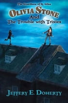 Olivia Stone and the Trouble with Trixies by Jeffery E Doherty