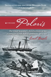 Polaris: The Chief Scientist's Recollections of the American North Pole Expedition, 1871-73