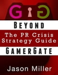 Beyond GamerGate: The PR Crisis strategy guide 7318938e-5248-4a02-97f0-f97f06c645a9
