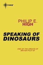 Speaking of Dinosaurs by Philip E. High
