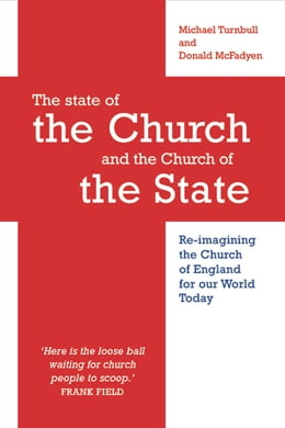 Book The State of the Church and the Church of the State: Re-imagining the C of E for our world today by Michael Turnbull