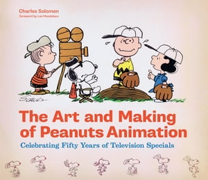 The Art and Making of Peanuts Animation Celebrating Fifty Years of Television Specials
