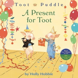 Book Toot & Puddle: A Present for Toot by Holly Hobbie