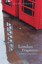 London Fragments: A Literary Expedition by Rüdiger Görner