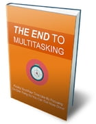 The End to MultiTasking by Anonymous