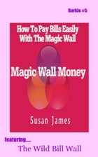 Magic Wall Money (Barkle #5): How To Pay Bills with A Magic Wall, Featuring Wild Bill Wall by Susan James