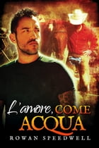 L'amore, come acqua by Rowan Speedwell