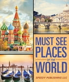 Must See Places Of The World by Speedy Publishing