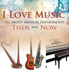 I Love Music: All About Musical Instruments Then and Now: Music Instruments for Kids by Baby Professor
