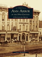 Ann Arbor in the 19th Century:: A Photographic History by Grace Shackman