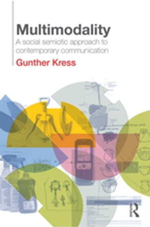Multimodality A Social Semiotic Approach to Contemporary Communication