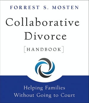 Collaborative Divorce Handbook: Helping Families Without Going to Court by Forrest S. Mosten