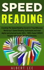 Speed Reading: Cracking The Speed Reading Secret in 1 hour! Discover World top 5 Speed Reading Techniques and read digital and physical books 400% - 5 by Albert Lee