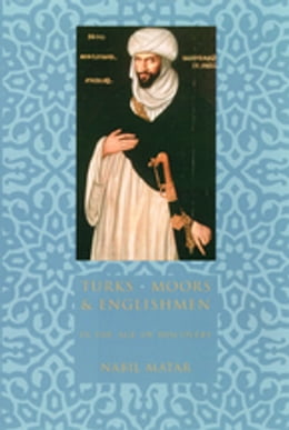 Book Turks, Moors, and Englishmen in the Age of Discovery by Nabil Matar